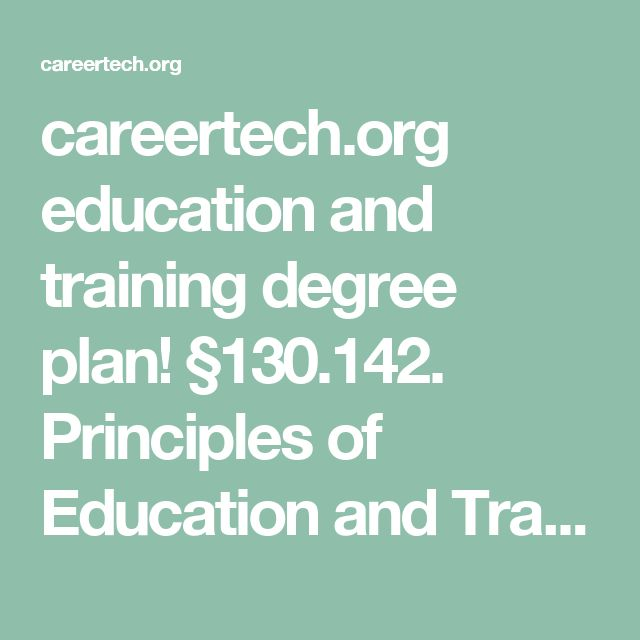 careertech.org education and training degree plan! §130.142. Principles of Education and Training (One-Half to One Credit).(c) Knowledge and skills.(3)  The student explores careers in administration and administrative support. The student is expected to: (D)  formulate education and training degree plans for various occupations within the fields of administration and administrative support.