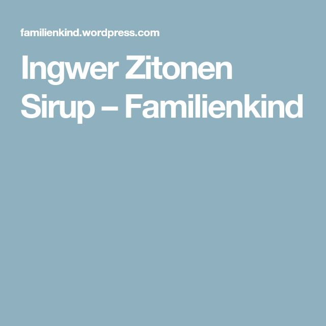 Ingwer Zitonen Sirup – Familienkind