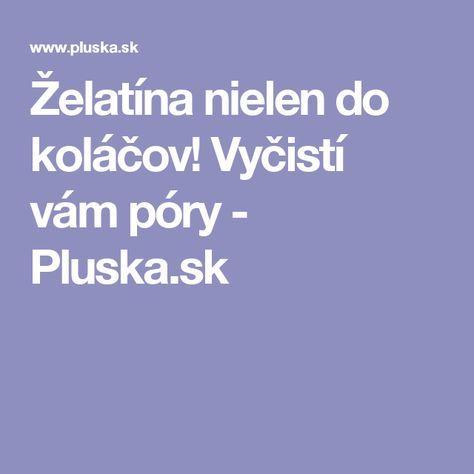 Želatína nielen do koláčov! Vyčistí vám póry - Pluska.sk