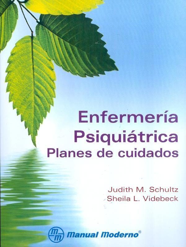 Schultz, Judith M Videbeck, Sheila L. Enfermería psiquiátrica : planes de cuidados. México : Manual Moderno, 2013.