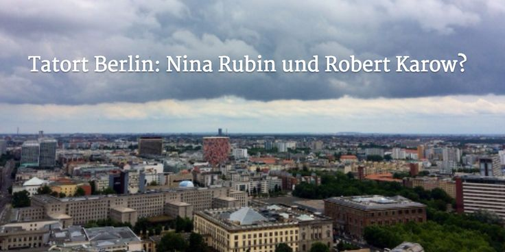 Tatort Berlin: Nina Rubin und Robert Karow?