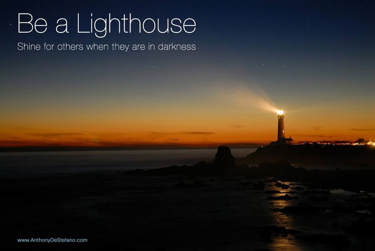 Quotes About Shining Light: Be A Lighthouse, Shine For Others When They Are In