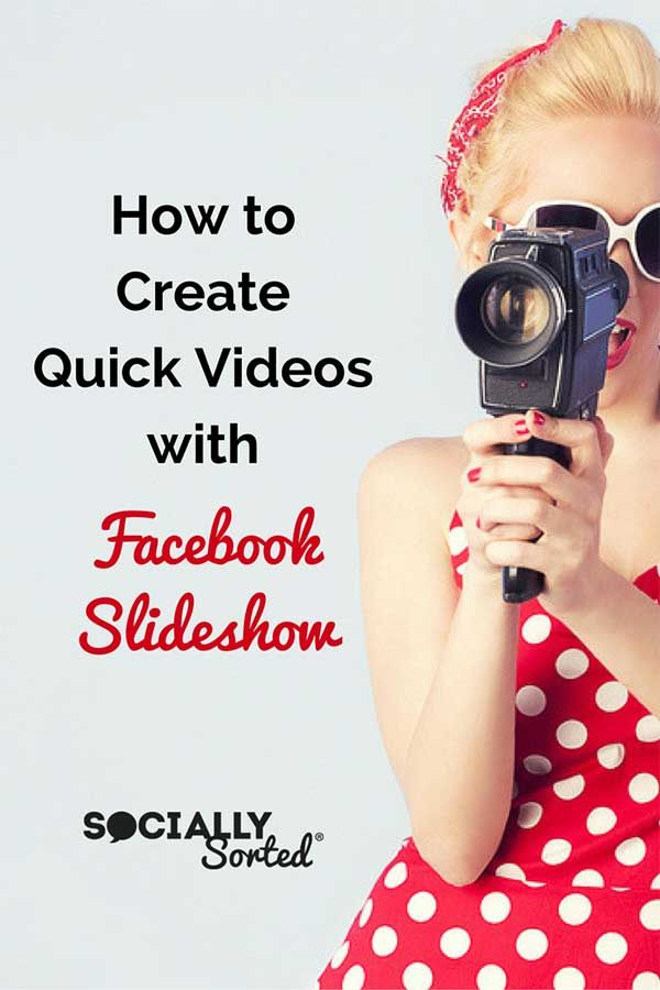 Facebook Slideshow – Create Quick Videos from Images (follow these easy steps!).- @sociallysorted