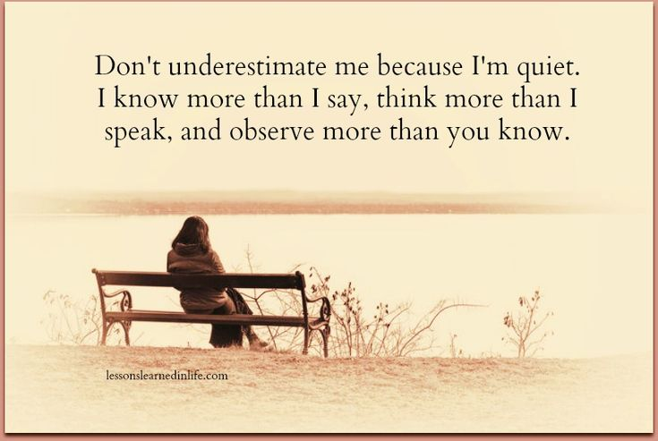 Don't Underestimate Me Because I'm Quiet. I Know More Than
