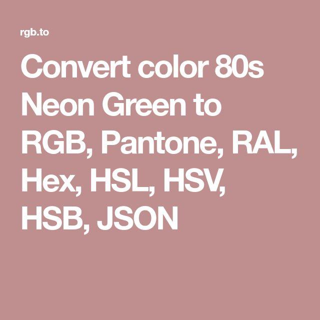 Convert color 80s Neon Green to RGB, Pantone, RAL, Hex, HSL, HSV, HSB, JSON