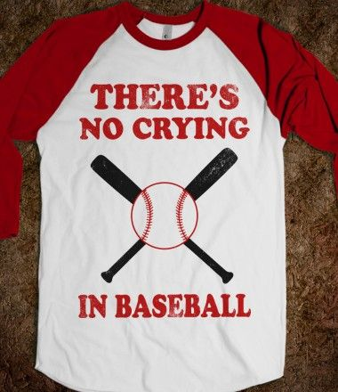 There's No Crying In Baseball Love this shirt!! @LeAnne Shafer - We need this for cheering at the games.