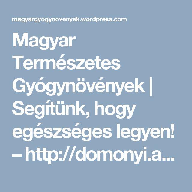 Magyar Természetes Gyógynövények   Segítünk, hogy egészséges legyen! – http://domonyi.aries.hu