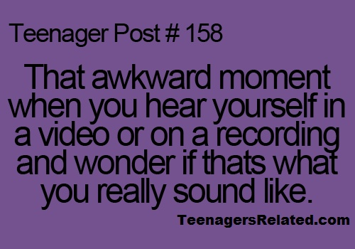 Teenagers Related Posts. That awkward moment when you hear yourself in a video…