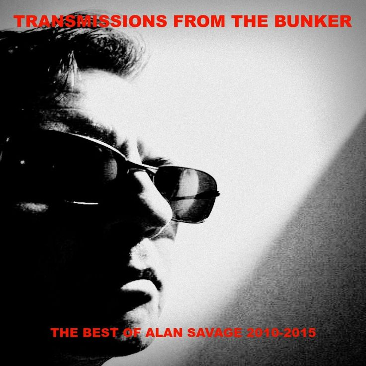 Transmissions from The Bunker: The Best of Alan Savage 2010-2015 – A Review
