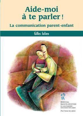 Le livre Aide-moi à te parler! La communication parent-enfant de Gilles Julien
