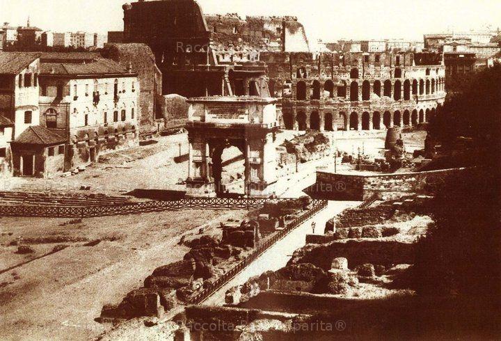 Arco di Tito Colosseo e Meta Sudans, Santa Francesca Romana, Tempio di Venere e Roma Anno 1870