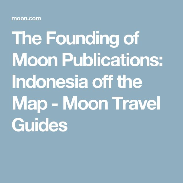 The Founding of Moon Publications: Indonesia off the Map - Moon Travel Guides