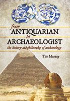 From Antiquarian to Archaeologist - The History and Philosophy of Archaeology