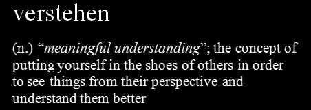 """(n.) """"meaningful understanding""""; the concept of putting yourself in the shoes of others in order to see things form their perspective and understand them better"""