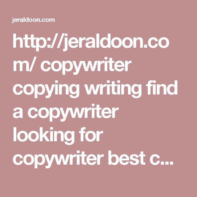 http://jeraldoon.com/  copywriter copying writing find a copywriter looking for copywriter best content marketing copywriting work website content