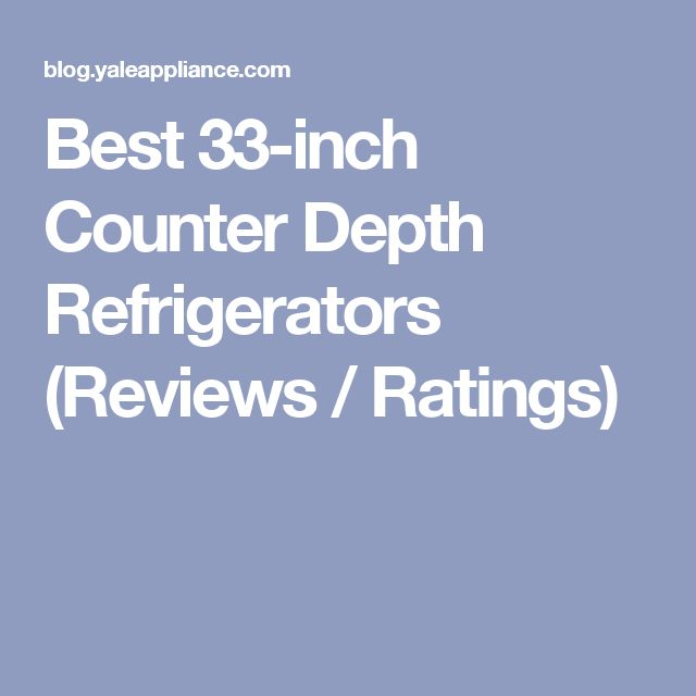 Best 33-inch Counter Depth Refrigerators (Reviews / Ratings)