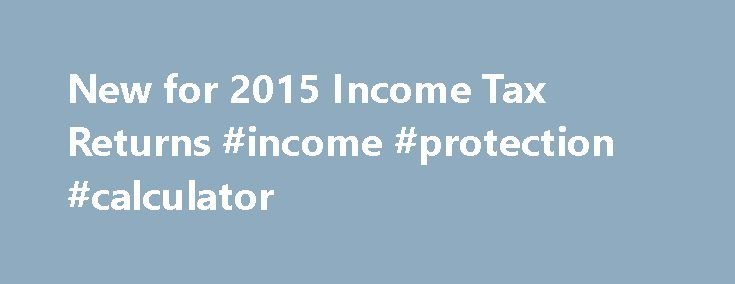 New for 2015 Income Tax Returns #income #protection #calculator http://incom.remmont.com/new-for-2015-income-tax-returns-income-protection-calculator/  #income tax returns online # New for 2015 Income Tax Returns Filing Deadline The filing deadline for the Tax Year 2015 income tax return is April 18, 2016. The District of Columbia observes Emancipation Day on Friday, April 15 when April 16 is a Saturday. This makes Monday, April 18, 2016 the deadline for filing Continue Reading