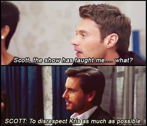 1. He's honest. | 24 Reasons Why Scott Disick Is Actually The Best Thing To Happen To The Kardashians