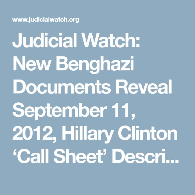 Judicial Watch: New Benghazi Documents Reveal September 11, 2012, Hillary Clinton 'Call Sheet' Describes Benghazi Assault as Attack by 'Armed Extremists' - Judicial Watch