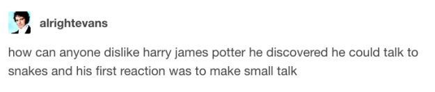 This…probably wasn't the reaction most of us would have had.   21 Funny Harry Potter Tumblr Posts To Make You Feel Better