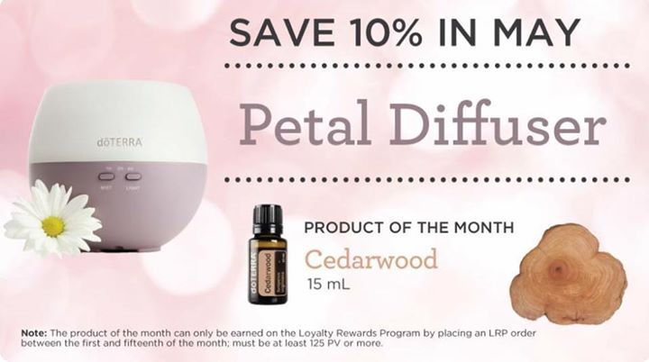 Save 10% on the Petal Diffuser. Everyone needs a diffuser or 2 or several! I've had mine for 2 years it's traveled with me to events and classes and is still going strong. Settings for 2 and 4 hour continuous diffusing.  FREE Product of the Month is Cedarwood. How do you get this freebie? Place a Loyalty Rewards Program order by 5/15 that is worth a total of 125 points or more. Easy peasy. Cedarwood can be used to repel creepy crawlies in your house or diffuse it in your brand new Petal…
