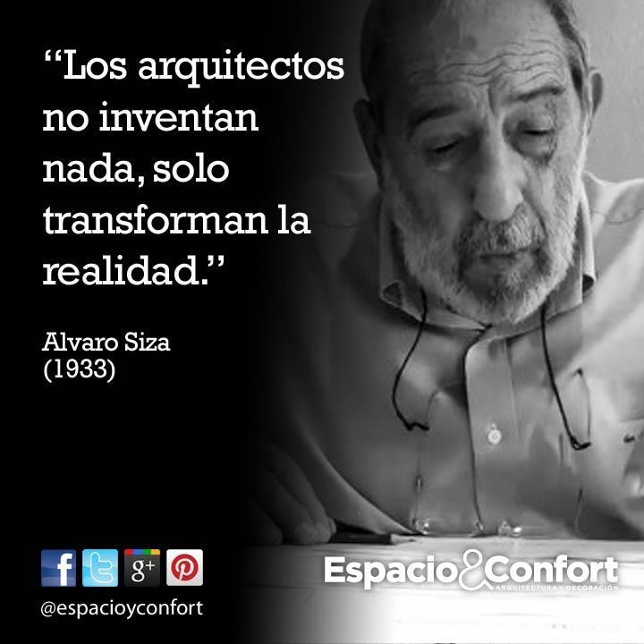 #FRASE Los arquitectos no inventan nada, solo transforman la realidad. Alvaro Siza www.espacioyconfort.com.ar