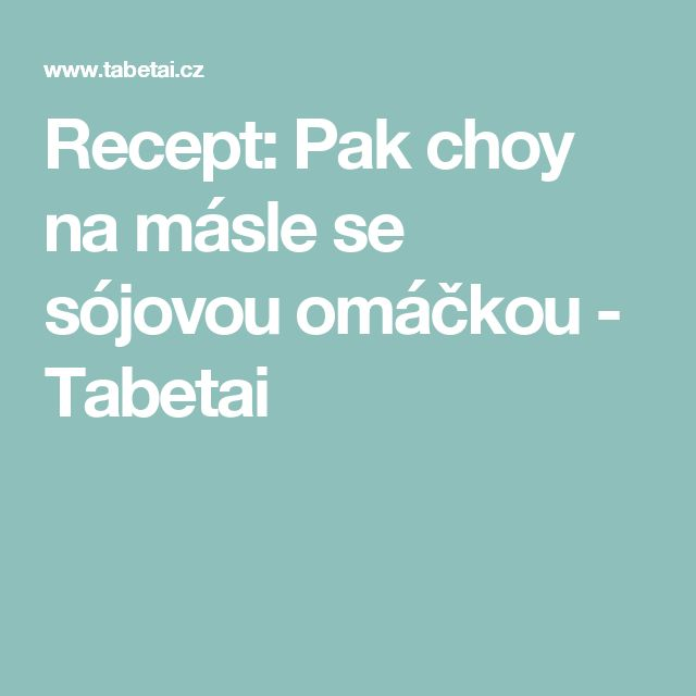 Recept: Pak choy na másle se sójovou omáčkou - Tabetai