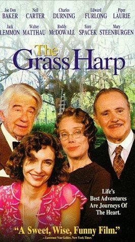 The Grass Harp (1995) It is based on the novella by Truman Capote. Piper Laurie , Sissy Spacek , Edward Furlong , Nell Carter , Walter Matthau, Roddy McDowall , Jack Lemmon , Mary Steenburgen , Sean Patrick Flanery , Joe Don Baker , Scott Wilson, Mia Kirshner, Charles Durning , Bonnie Bartlett , Doris Roberts , Ray McKinnon