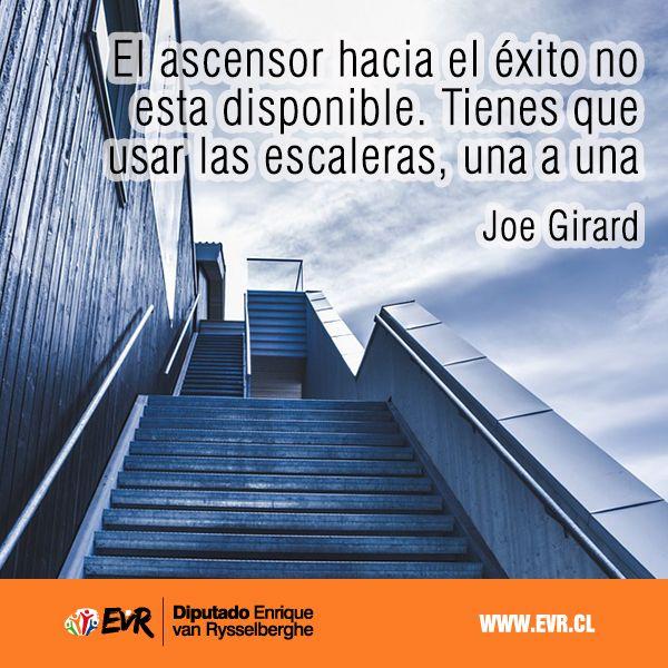 """""""El ascensor hacia el éxito no está disponible. Tienes que usar las escaleras, una a una"""". Joe Girard"""