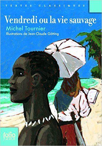 Amazon.fr - Vendredi ou la vie sauvage - Michel Tournier, Jean-Claude Götting - Livres