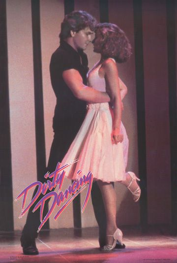 Dirty Dancing - for me the best dance movie ever...