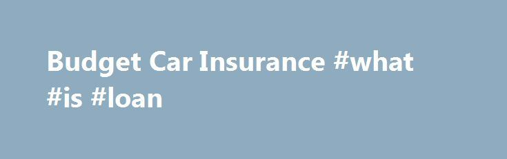 Budget Car Insurance #what #is #loan http://insurances.nef2.com/budget-car-insurance-what-is-loan/  #budget car insurance # How to Choose the BestBudget Car Insurance Choosing the best auto insurance policy means selecting a policy that provides the most coverage at a price you can afford. Budget car insurance does not mean slashing and burning valuable coverage, but it doesn't mean you have to break the bank, either. Limits of Liability Most states have minimum liability requirements for…