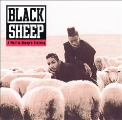 Black Sheep- A Wolf in Sheep's Clothing [1991]...You can get with this or you can get with that! How many rappers do you see out in the pasture?