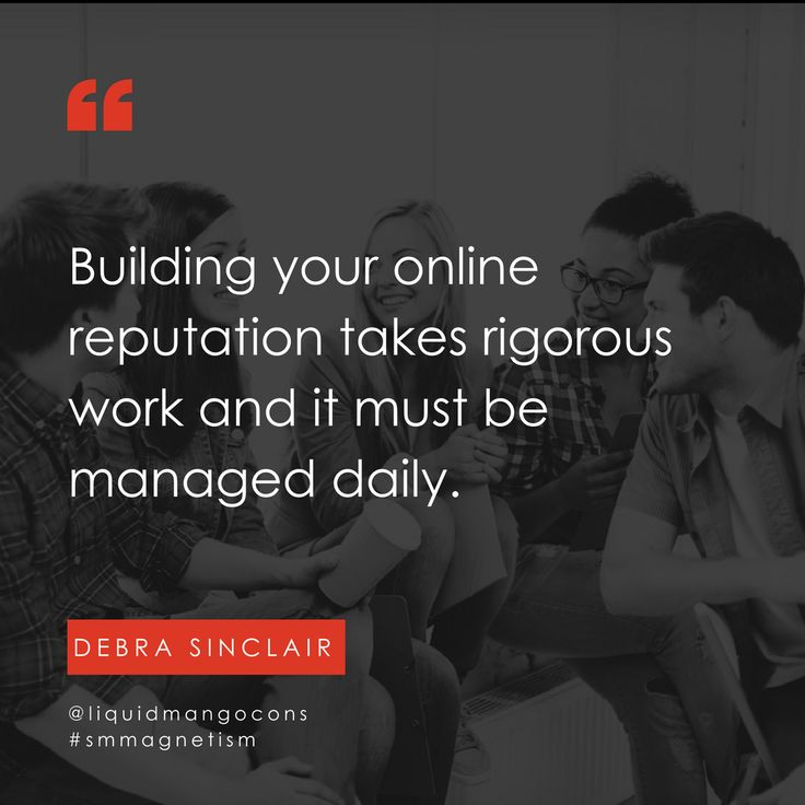 Building your online reputation takes rigorous work and it must be managed daily.