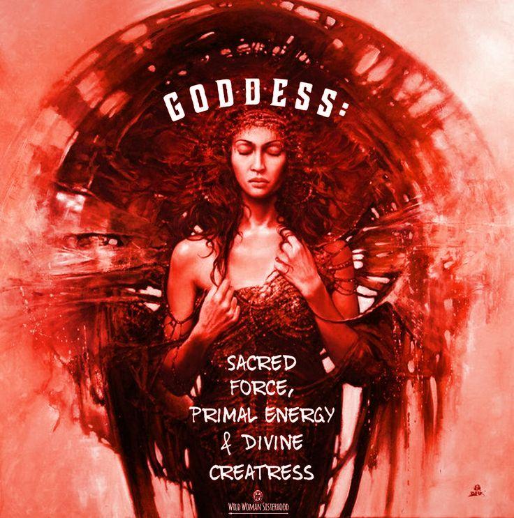 Goddess  - Sacred force, primal energy and divine Creatress.. WILD WOMAN SISTERHOODॐ #WildWomanSisterhood #iam #wildwomanmedicine #goddess #sacredwoman