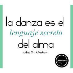 """La danza es el lenguaje secreto del alma"""
