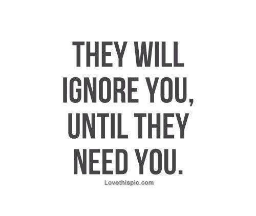 They will ignore you until they need you quotes quote girl life sad truth sad quotes ignore