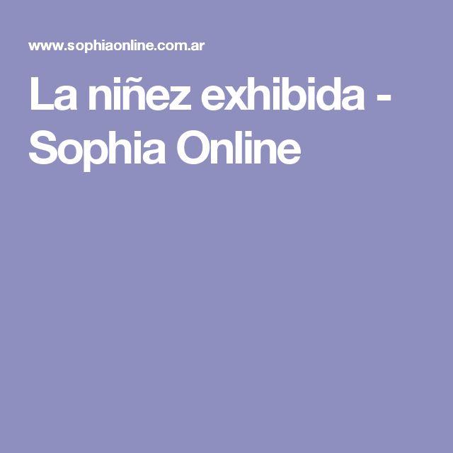 La niñez exhibida - Sophia Online