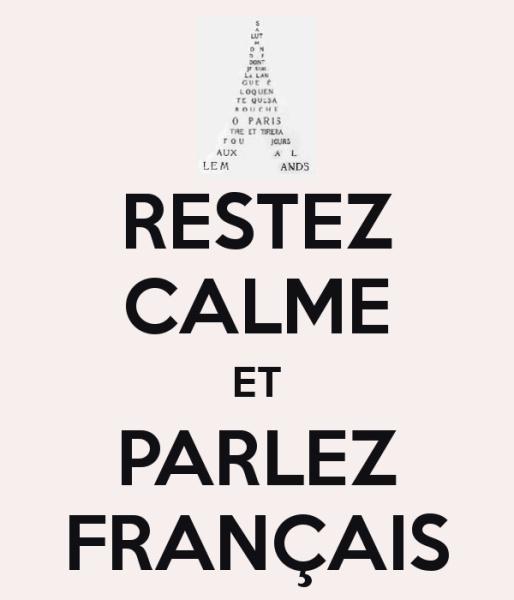 Restez calme et parlez Français s'il vous plaît. :)