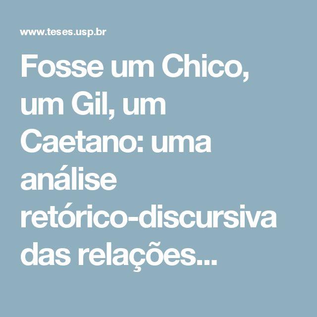 Fosse um Chico, um Gil, um Caetano: uma análise retórico-discursiva das relações...