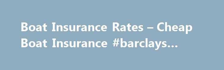 Boat Insurance Rates – Cheap Boat Insurance #barclays #bank http://insurance.remmont.com/boat-insurance-rates-cheap-boat-insurance-barclays-bank/  #best insurance rates # Lowest Boat Insurance Rates with the best Coverage and Benefits – NBOA Boat Insurance Guide What Factors Affect Your Boat Insurance Rate? Contrary to what most people believe, boat insurance is a wide-ranging market. Because of the complicated risk inherent in owning and operating a boat, coverage options and insurance…