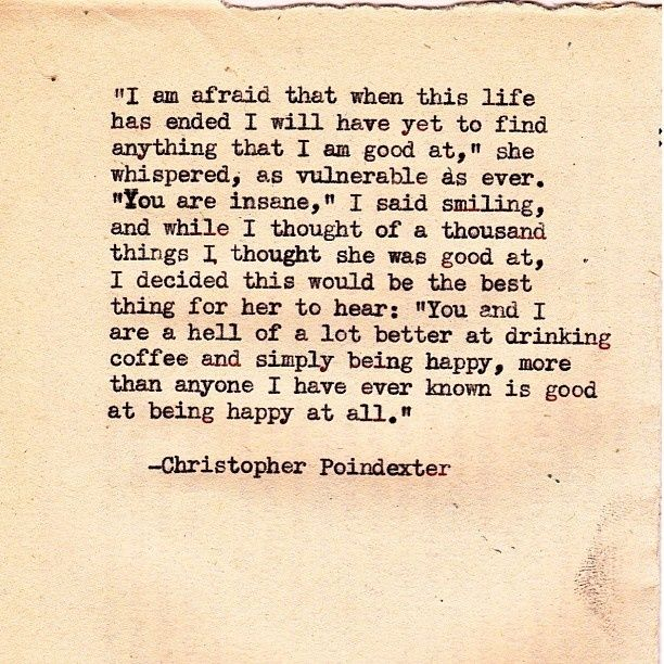 Better at drinking coffee and being happy... Christopher Poindexter quotes | by | christopher poindexter | quotes