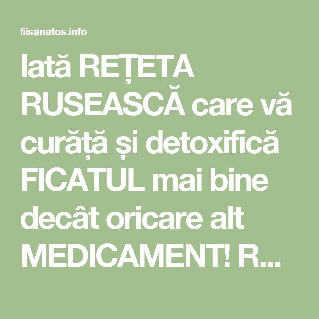 Iată REȚETA RUSEASCĂ care vă curăță și detoxifică FICATUL mai bine decât oricare alt MEDICAMENT! Renunțați la pastile! – Fii Sanatos