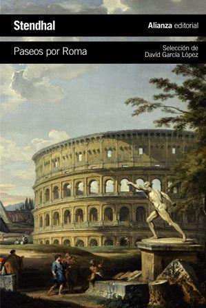 """""""Paseos por Roma"""" de Stendhal. Todos los rincones de Roma contados por uno de los grandes autores del XIX."""