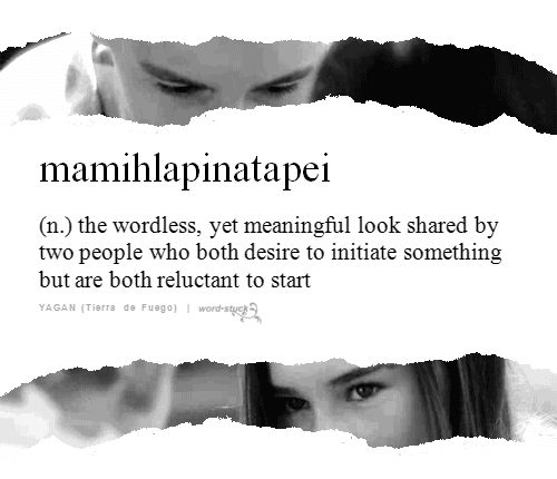 1. Mamihlapinatapei (Yagan, an indigenous language of Tierra del Fuego): The wordless yet meaningful look shared by two people who desire to initiate something, but are both reluctant to start. 2. …