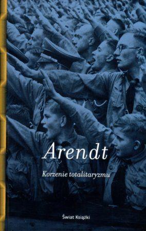 """Hannah Arendt, """"Korzenie totalitaryzmu"""", przeł. Daniel Grinberg, Mariola Szawiel, Świat Książki, Warszawa 2014. 768 stron"""
