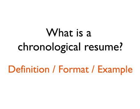 What is a chronological resume definition and chronological resume example:    http://textycafe.com/what-is-a-chronological-resume-format-and-definition-example/