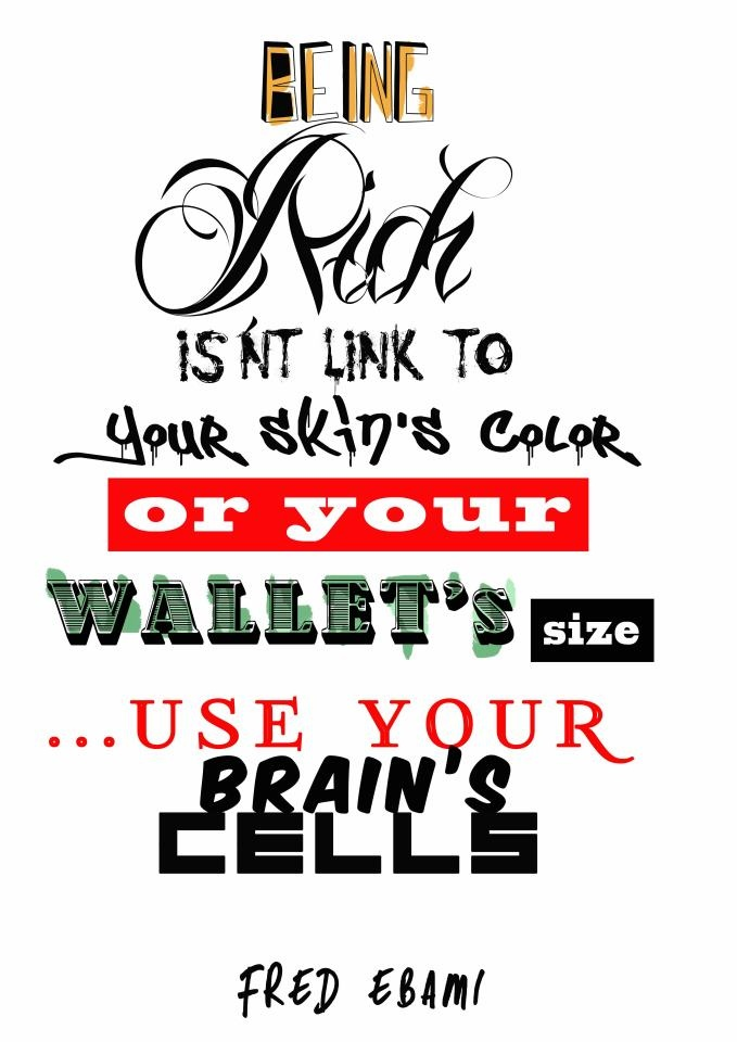 being rich is'nt link to your skin color or your wallet size... by Fred Ebami