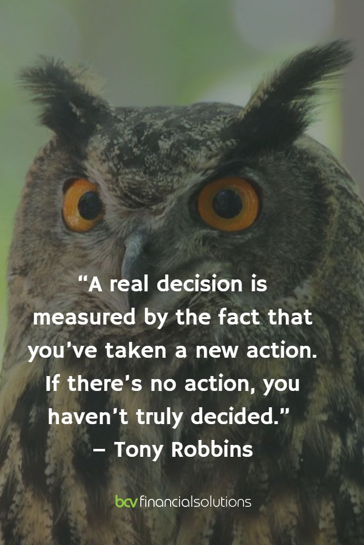 """""""A real decision is measured by the fact that you've taken a new action. If there's no action, you haven't truly decided.""""  – Tony Robbins"""