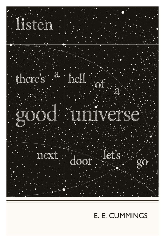 """Listen: there's a hell of a good universe next door; let's go"" - e.e. cummings"